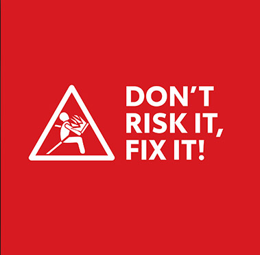 Don't risk it, fix it!